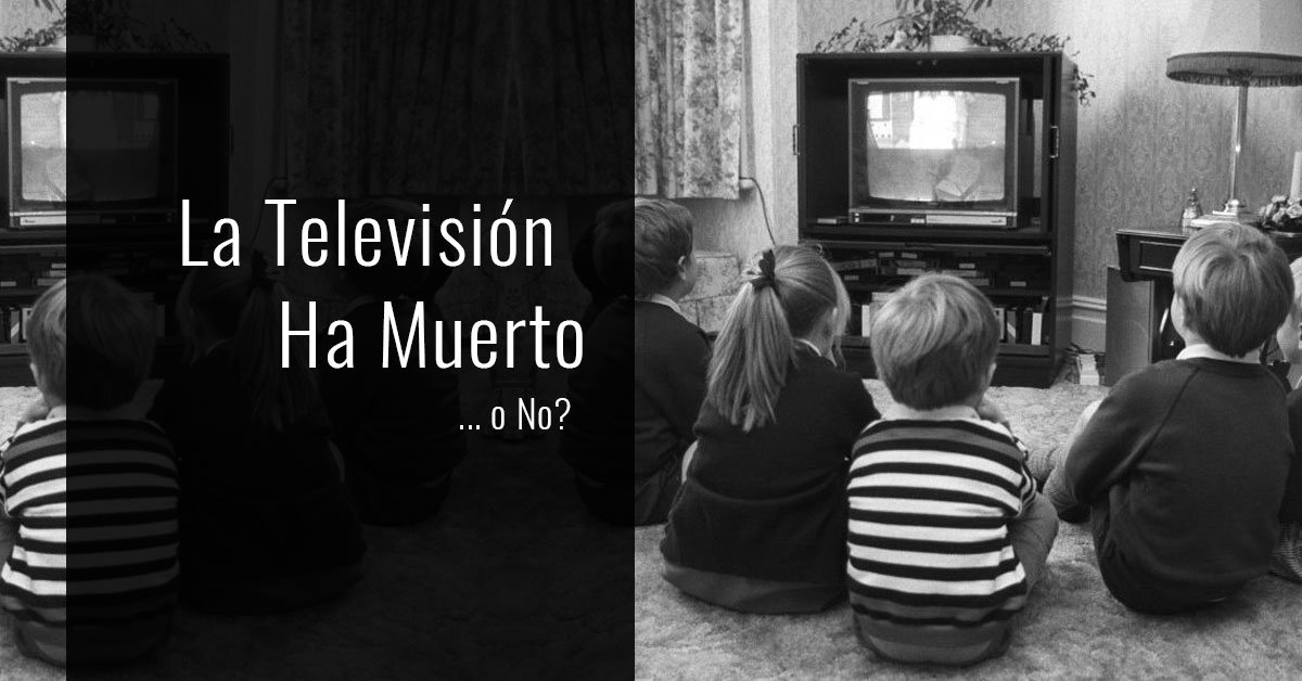 La Televisión Ha Muerto... oh No?