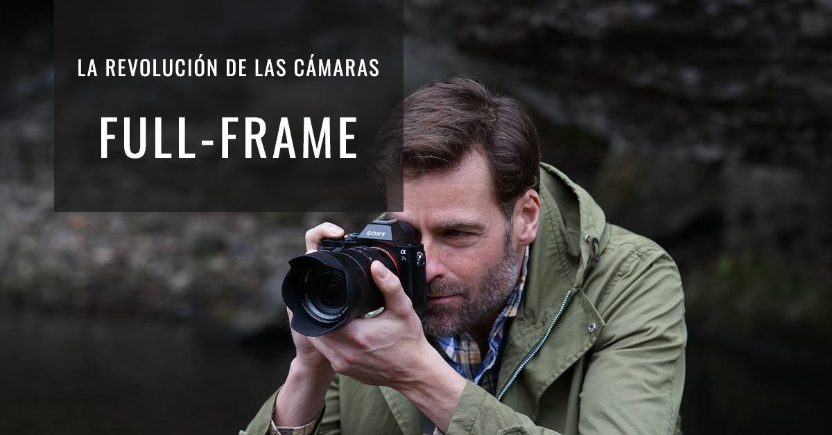 La revolución de las cámaras Full-Frame