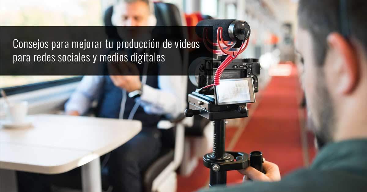 Consejos para mejorar tu producción de video