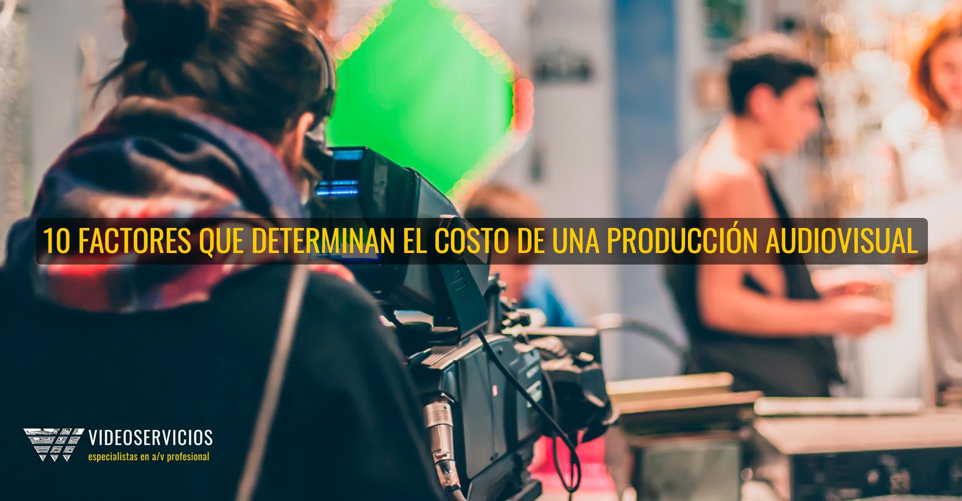 10 factores que determinan el costo de una producción audiovisual